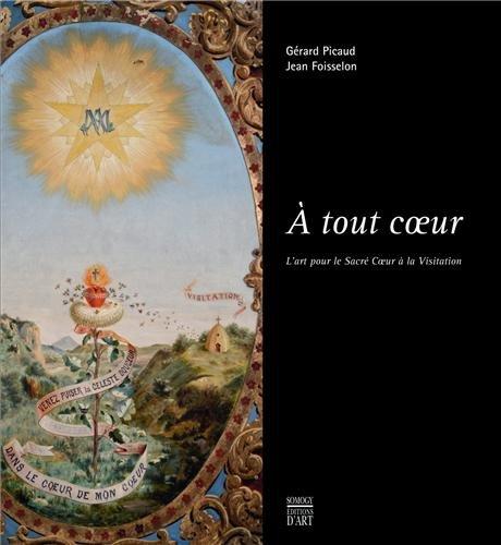 A tout coeur - L'art pour le Sacré Coeur à la Visitation: PICAUD GERARD / FOIS