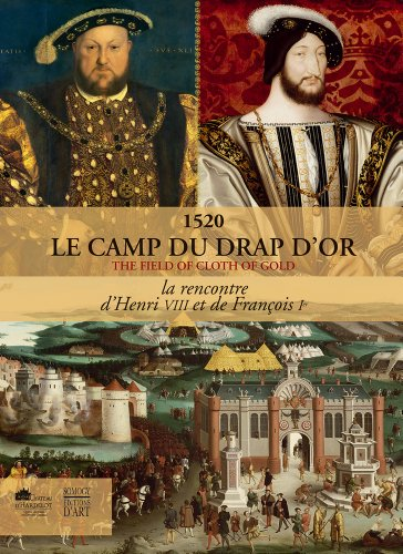1520 - Le camp du drap d'or : La rencontre d'Henri VIII et de François Ier - THE FIELD OF CLOTH O...