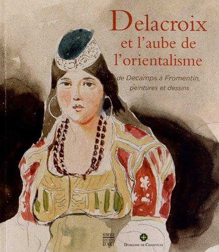 DELACROIX ET L'AUBE DE L'ORIENTALISME : DE DECAMPS À FROMENTIN, PEINTURES ET ...
