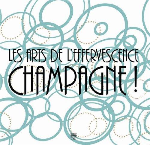Les arts de l`effervescence Champagne ! Musée: Autorenkollektiv: