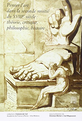 Penser l'art dans la sconde moitié du XVIIIe siècle : théorie, critique, ...