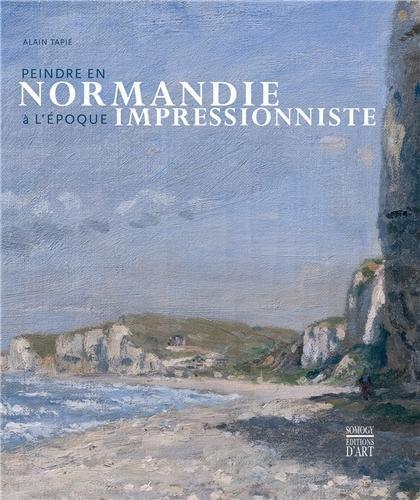 Peindre en Normandie à l'époque impressionniste: Alain Tapié