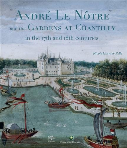 Andre Le Notre and the Gardens of Chantilly