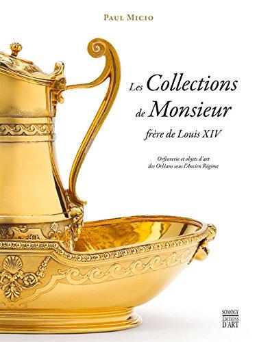 9782757207802: Les Collections de Monsieur frère de Louis XIV: Orfèvrerie et objets d'art des Orléans sous l'Ancien Régime