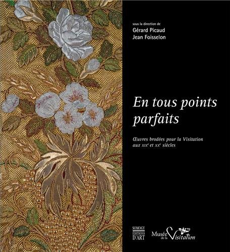 En tous points parfaits : Oeuvres brodées pour la Visitation du XIXe et XXe siècles