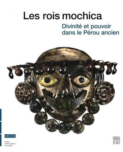 Les rois mochica : Divinité et pouvoir: Steve Bourget