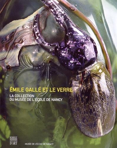 Emile Gallé et le verre : La collection du musée de l'école de Nancy: ...