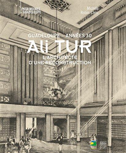 9782757209622: Ali Tur, Guadeloupe années 30 : L'architecte d'une reconstruction