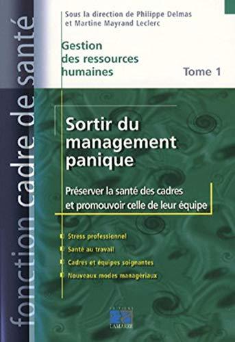 9782757300657: Sortir du management panique Pack en 2 volumes : Tome 1, Pr�server la sant� des cadres et promouvoir celle de leur �quipe ; Tome 2, Le savoir et l'art de d�cider