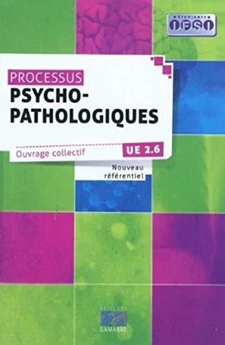 Processus Psycho-Pathologiques : UE 2.6 Nouveau référentiel: Algranti-Fildier, Brigitte, Garnier,