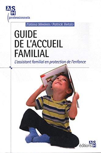 Guide de l'accueil familial : L'assistant familial en protection de l'enfance: ...