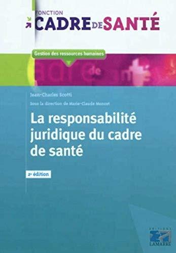 la responsabilite juridique du cadre de sante: Jean-Charles Scotti, Marie-Claude Moncet