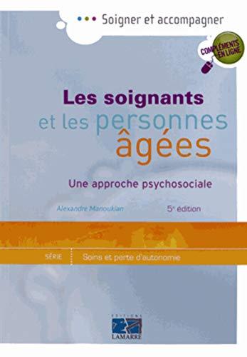 Les soignants et les personnes agées : Une approche psycosociale: Alexandre Manoukian