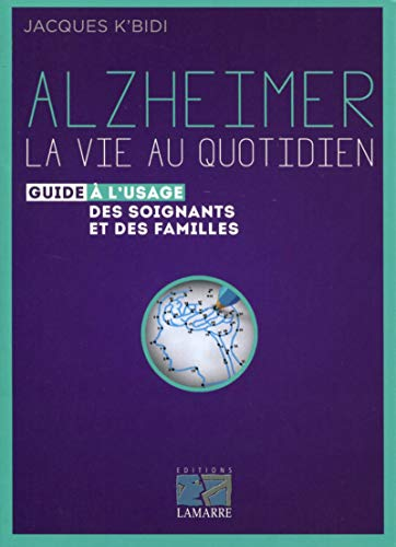 9782757308028: Alzheimer, la vie au quotidien : Guide à l'usage des soignants et des familles