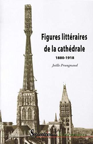 figures littéraires de la cathédrale 1880-1918: Jo�lle Prungnaud