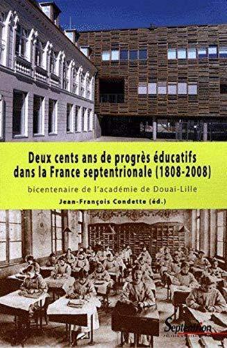 200 ans de progres educatifs dans la france septentrionale 1808 2008: Bernard Dubreuil, Claude ...