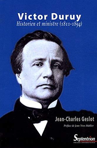 """Victor Duruy ; historien et ministre (1811-1894)"": Jean-Charles Geslot"