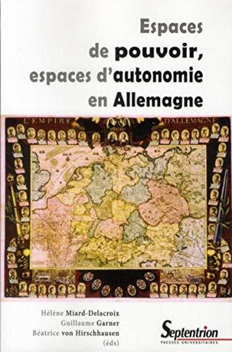 espaces de pouvoir, espaces d'autonomie en Allemagne: Béatrice Von Hirschhausen, Guillaume ...