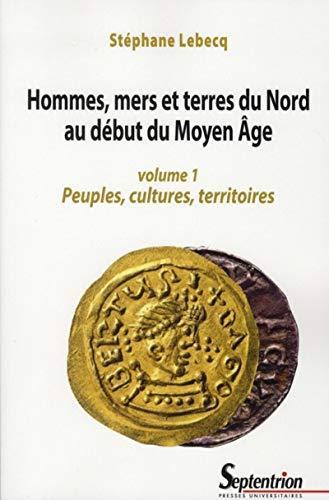 9782757402153: Hommes, mers et terres du Nord au début du Moyen Age : Volume 1, Peuples, cultures, territoires