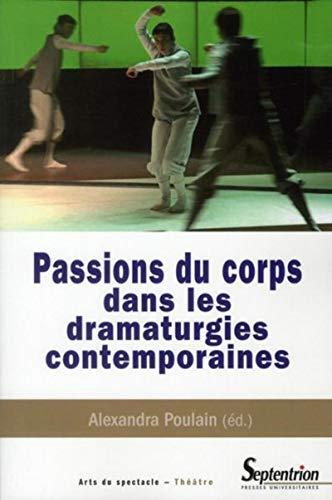 9782757403495: Passions du corps dans les dramaturgies contemporaines (Arts du spectacle)