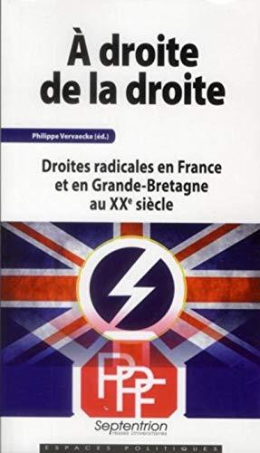 9782757403693: A droite de la droite : Droites radicales en France et en Grande-Bretagne au XXe siècle