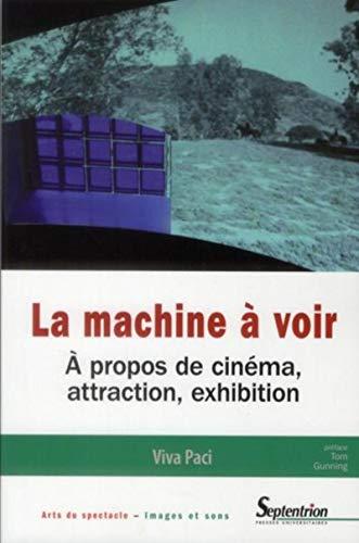 9782757403785: La machine � voir : A propos de cin�ma, attraction, exhibition