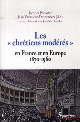 Chrétiens modérés en France et en Europe 1870 1960: Jacques ...