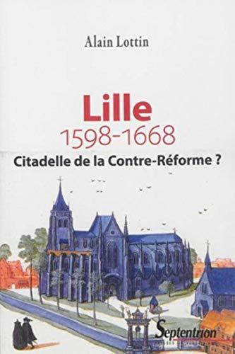 Lille citadelle de la contre reforme 1598 1668: Lottin