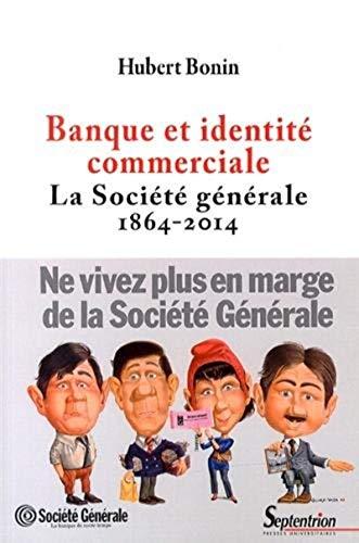 Banque et Identité Commerciale la Societe Generale 1864 2013: Hubert Bonin