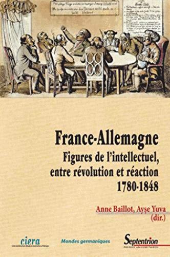 9782757406755: France-Allemagne : Figures de l'intellectuel, entre r�volution et r�action (1780-1848)