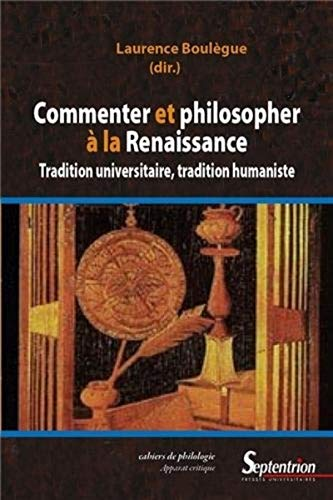 9782757406854: Commenter et philosopher à la Renaissance : Tradition universitaire, tradition humaniste (Cahiers de philologie)