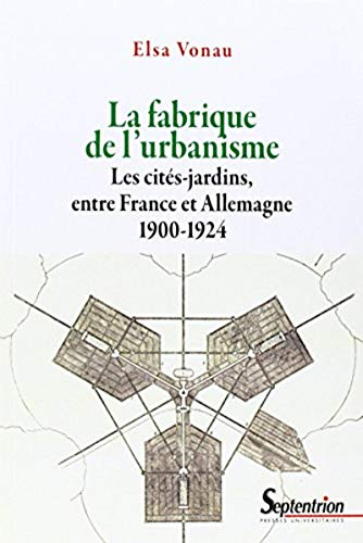 9782757407721: La fabrique de l'urbanisme : Les cit�s-jardins, entre France et Allemagne, 1900-1924