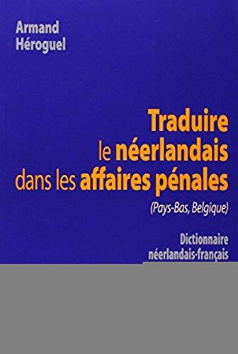9782757407745: Traduire le n�erlandais dans les affaires p�nales (Pays-bas, Belgique) : Dictionnaire n�erlandais-fran�ais et fran�ais-n�erlandais