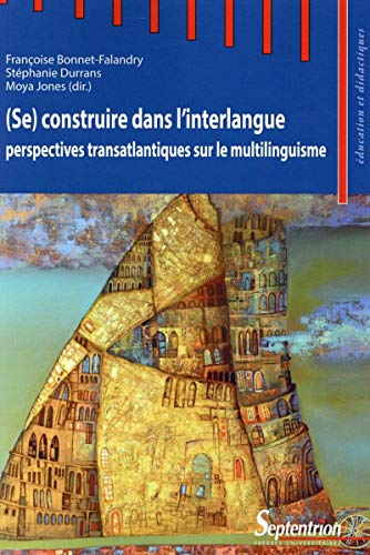 9782757408797: (Se) construire dans l'interlangue : perspectives transatlantiques sur le multilinguisme