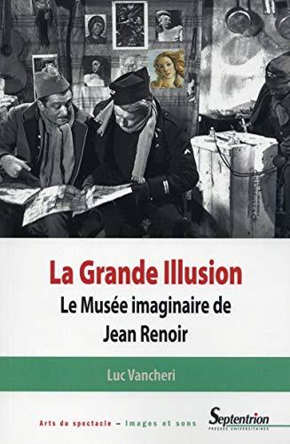9782757411193: La Grande illusion : Le Mus�e imaginaire de Jean Renoir : essai d'iconologie politique