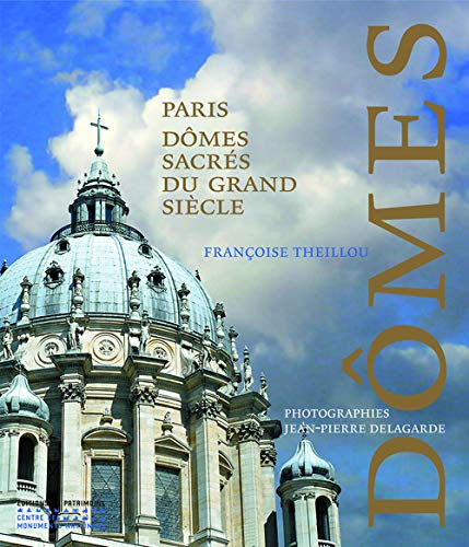 Paris, dômes sacrés du Grand Siècle (French Edition): Franç...