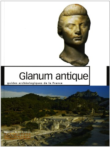 Glanum antique [nouvelle édition]: Delestre, Xavier