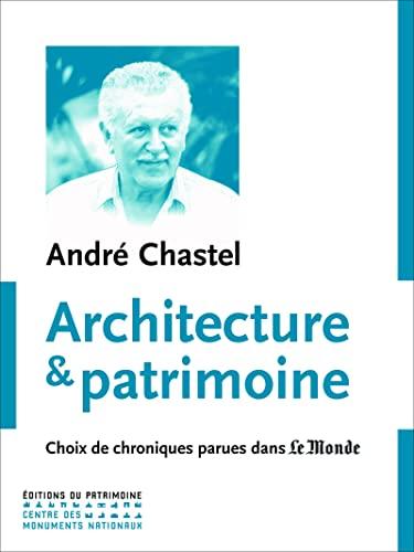 Architecture & patrimoine: Chastel, Andr�