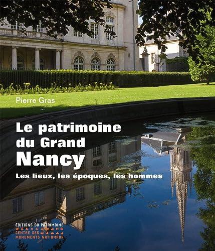 9782757702383: Le Patrimoine du Grand Nancy. Les lieux, les époques, les hommes