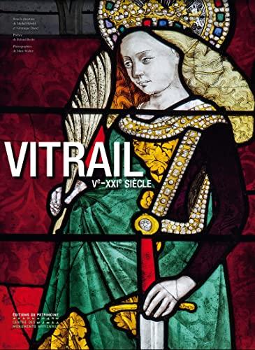 Vitrail VIe-XXIe siècle: Françoise Gatouillat, Michel Hérold, Sylvie Balcon-Berry, Véronique...
