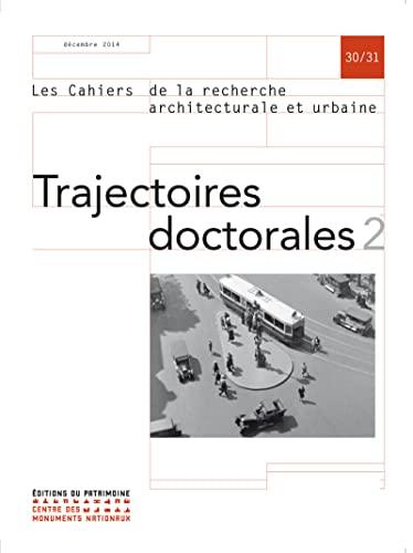 Trajectoires Doctorales 2 : Cahiers de la Recherche Architecturale et Urbaine N 30/31: ...