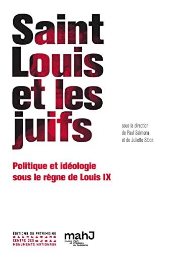9782757704462: Saint Louis et les juifs : Politique et idéologie sous le règne de Louis IX
