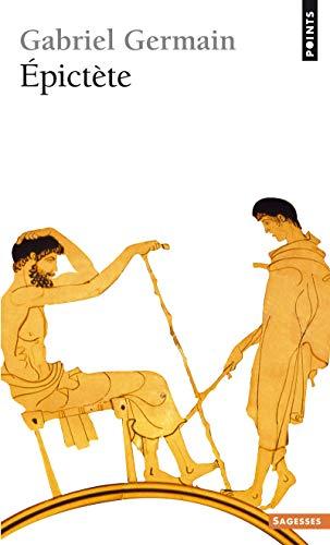 Epictète et la spiritualité stoïcienne. - Germain,Gabriel.