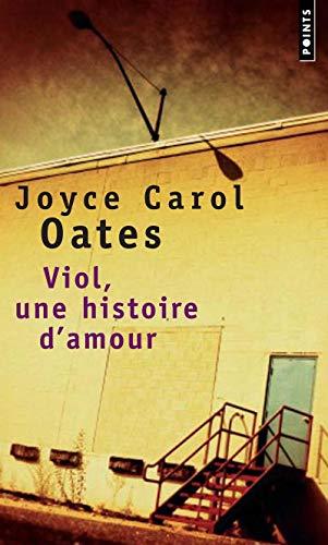 Viol, une histoire d'amour: Oates, Joyce Carol