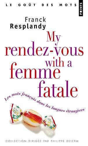 9782757803110: My Rendez-Vous with a Femme Fatale. Les Mots Franais Dans Les Langues 'Trang'res(les) (English and French Edition)