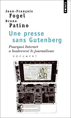 Une Presse Sans Gutenberg. Pourquoi Internet a Boulevers' Le Journalisme (French Edition): ...
