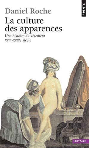 Culture Des Apparences. Une Histoire Du Vtement (Xviie-Xviiie Si'cle)(La) (French Edition) (2757806238) by Daniel Roche