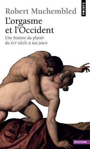 9782757807941: Orgasme Et L'Occident. Une Histoire Du Plaisir Du Xvie Si'cle Nos Jours(l') (French Edition)