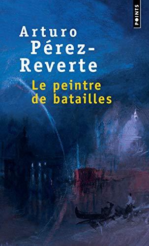 Le Peintre De Batailles (French Edition): Arturo Perez-Reverte