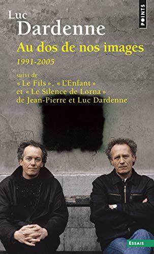 9782757808917: Au DOS de Nos Images, Suivi de Le Fils, L'Enfant Et Le Silence de Lorna. (1991-2005) (French Edition)